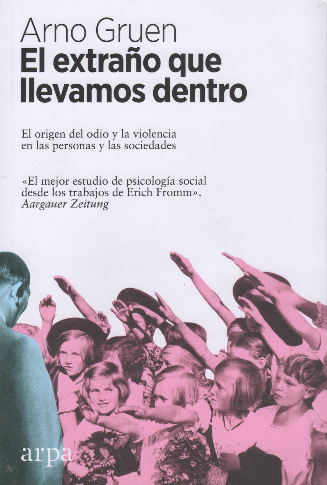 Arno Gruen (El extraño que llevamos dentro) El origen del odio y la violencia en las personas y las