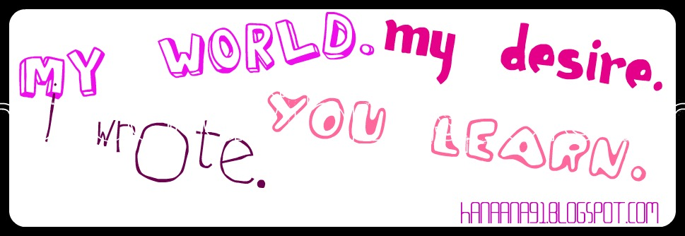 my world. my desire. i wrote. you learn.