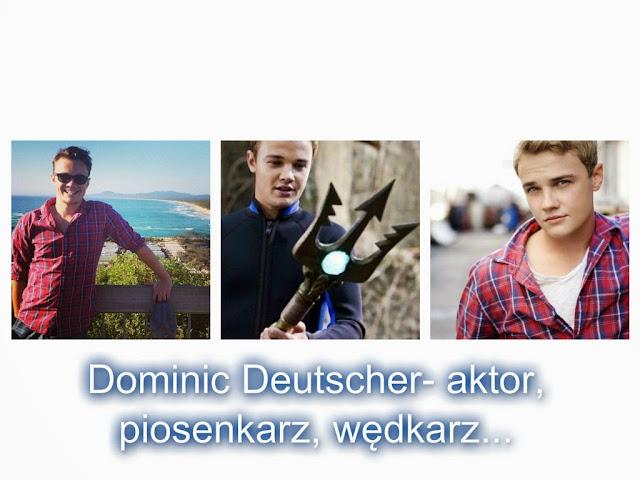 Dominic Deutscher- aktor,piosenkarz,wędkarz...