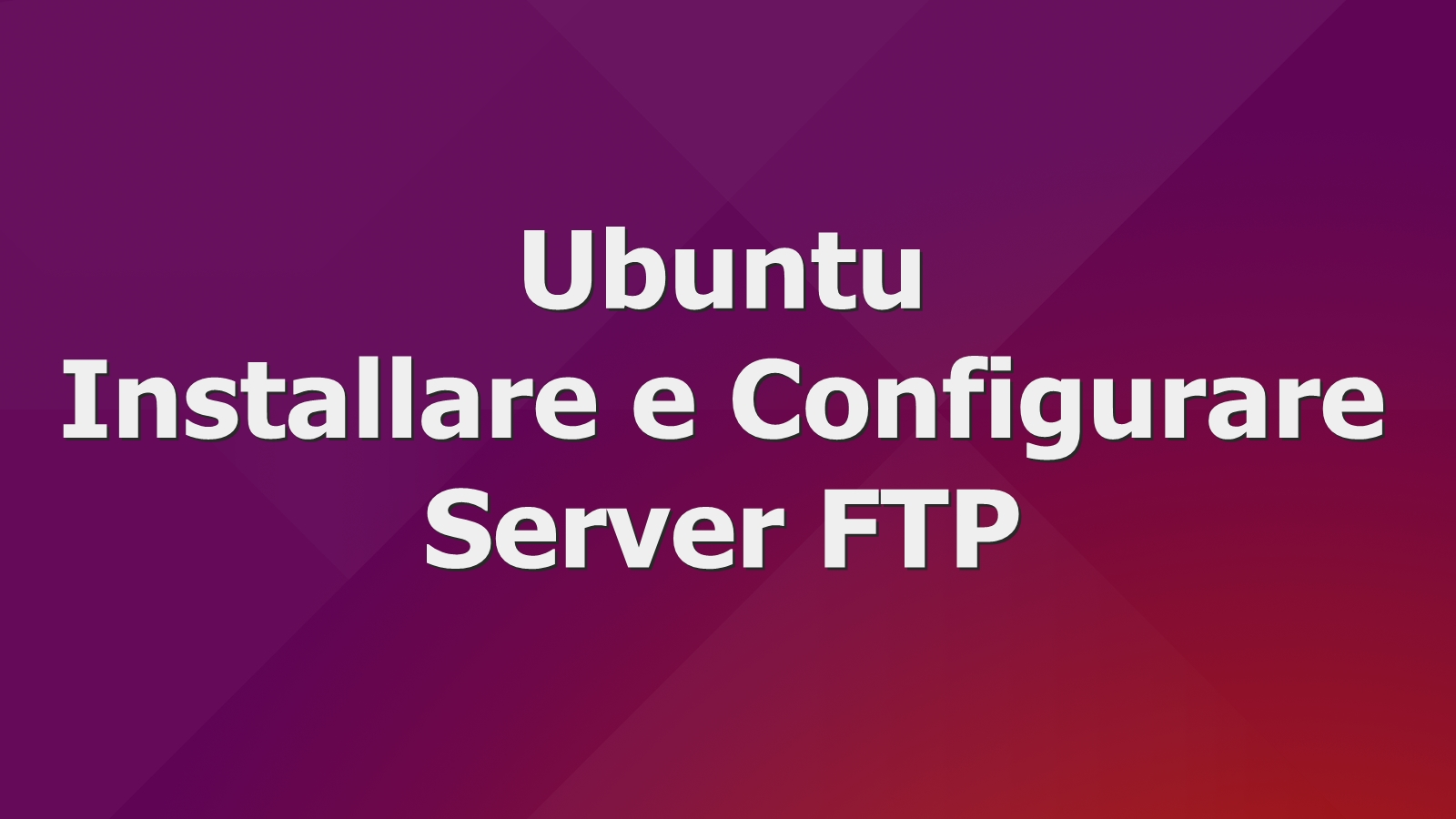 Ubuntu - Installare e Configurare Server FTP