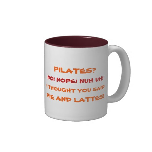 Pilates? No! Nope! Nuh Uh! | Funny Coffee Mug