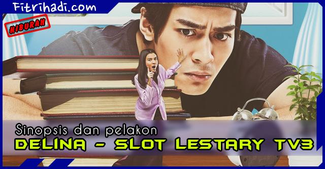 (Sinopsis | Pelakon) Delina - Slot Lestary TV3
