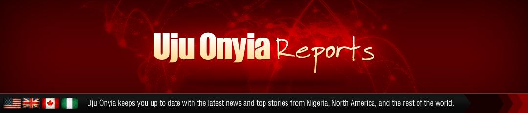 Uju Onyia Reports