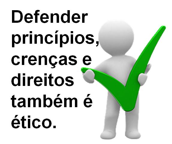 Defender princípios, crenças e direitos também é ético.