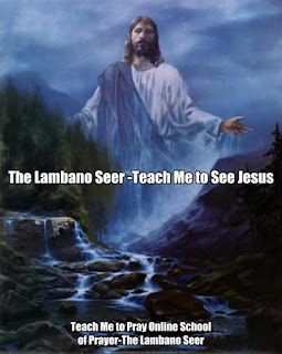 Teach Me to Pray Teach Me to See Jesus-Lambano Seer Online School of Prayer,