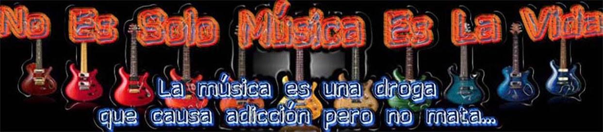 No Es Sólo Música Es La Vida