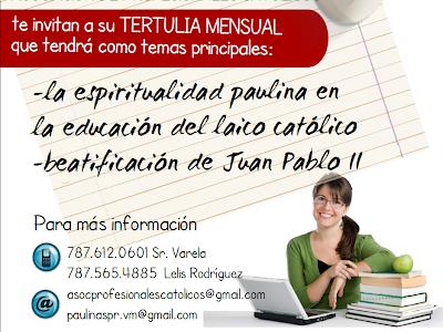 ASOCIACION DE PROFESIONALES CAT'OLICOS TE INVITA A SU TERTULIA MENSUAL ESTA VEZ EN PAULINAS TEMA: LA ESPIRITUALIDAD PAULINA EN LA EDUCACI'ON LAICA