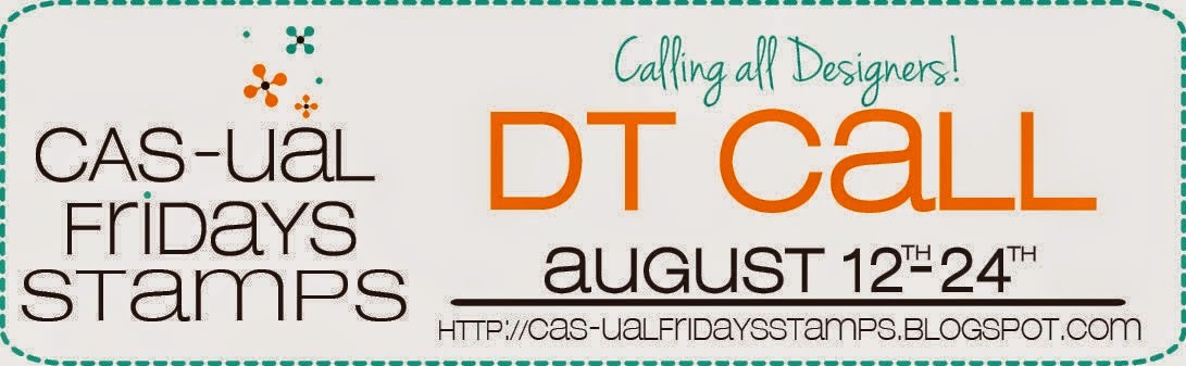 http://cas-ualfridaysstamps.blogspot.ca/2014/08/design-team-call.html