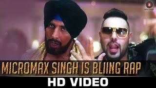 Micromax Singh is Bliing Rap _ Akshay Kumar _ Badshah