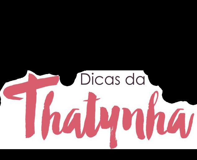 Dicas da Thatynha