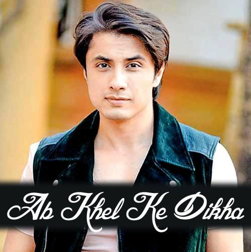 Ab Khel Ke Dikha - Ali Zafar