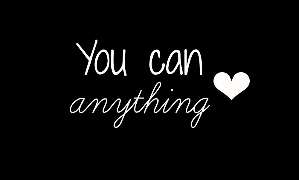 You can anything