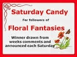 Floral Fantasies Saturday candy