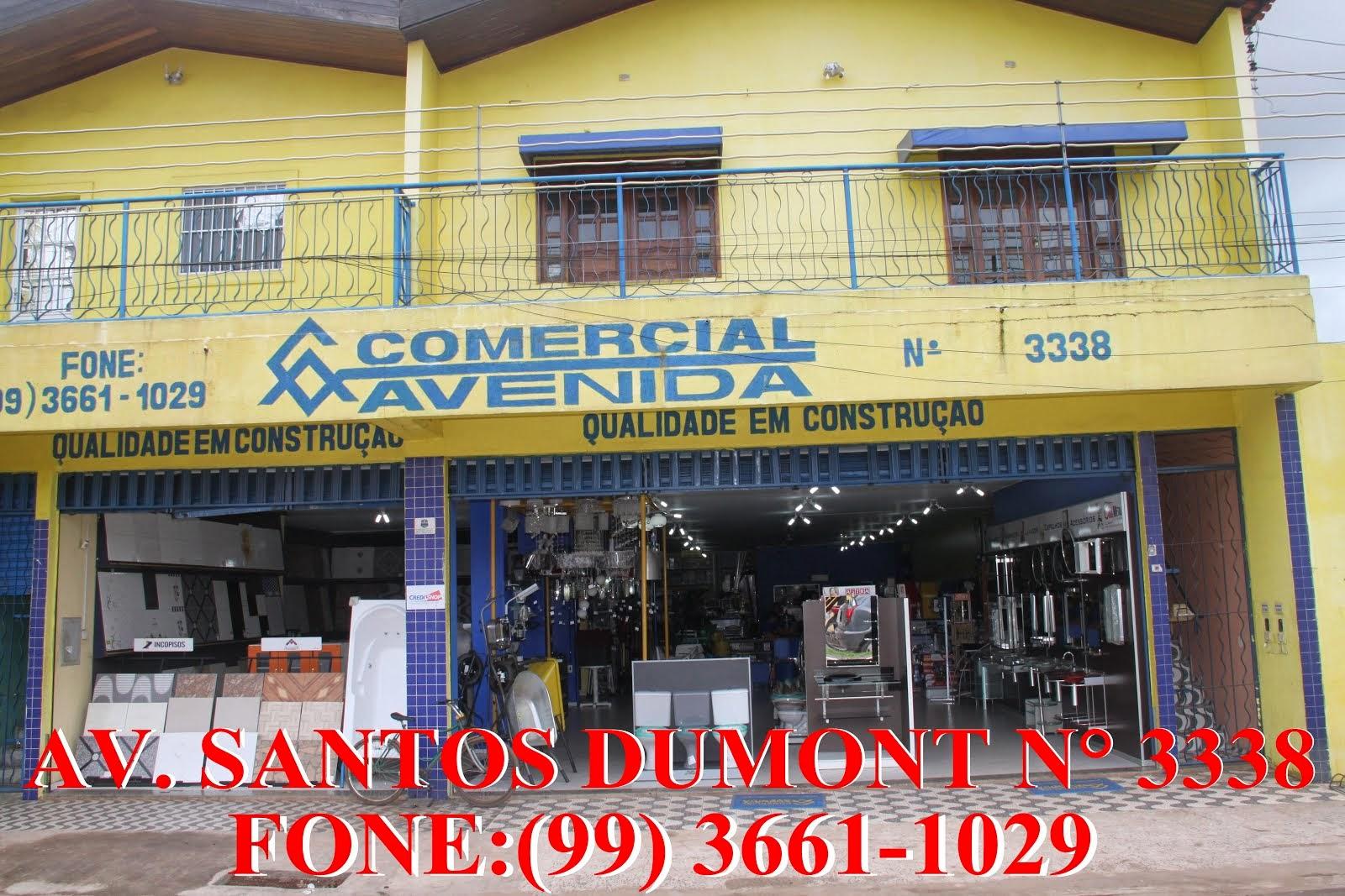 COMERCIAL AVENIDA - AV. SANTOS DUMONT Nº 3338 - FONE:(99) 3661-1029