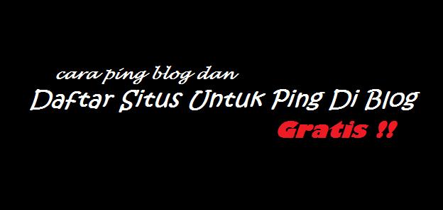 Cara Ping Blog dan Daftar Situs Untuk Ping Di Blog