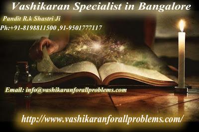 http://www.vashikaranforallproblems.com/vashikaran-specialist-in-bangalore.html