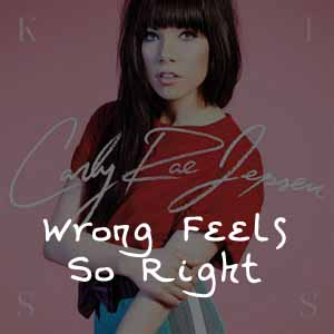 Carly Rae Jepsen - Wrong Feels So Right Lyrics