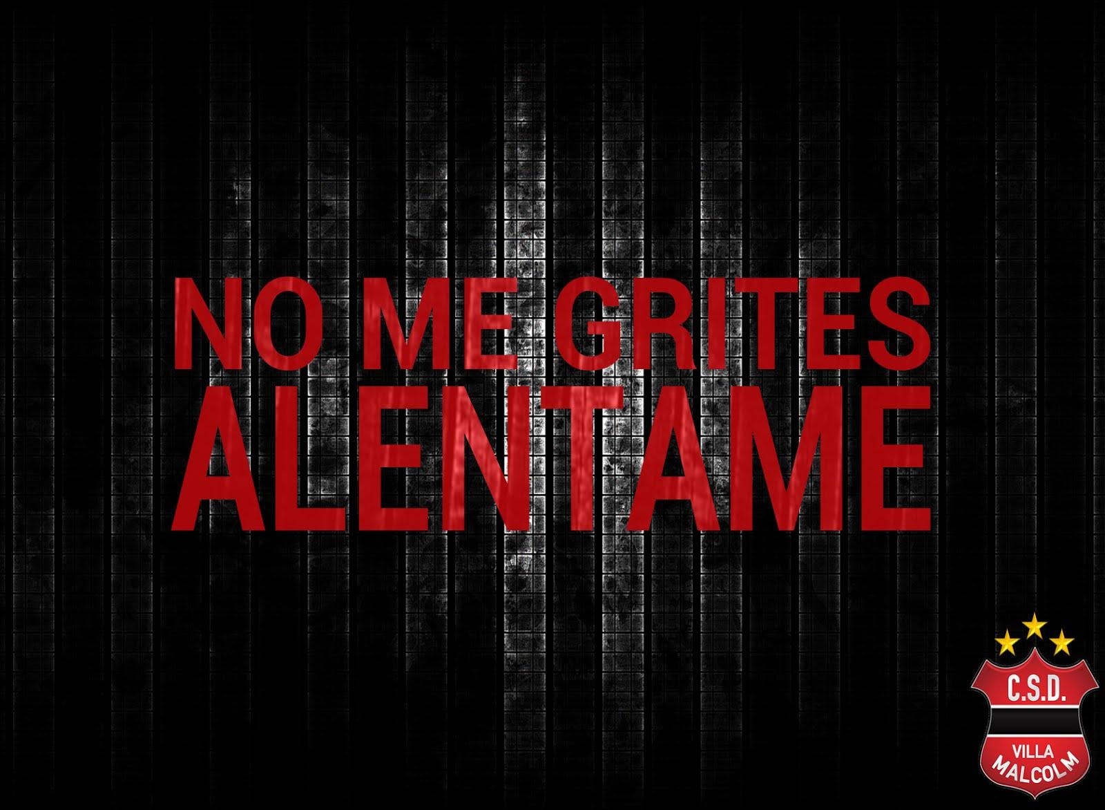 NO ME GRITES. ALENTAME