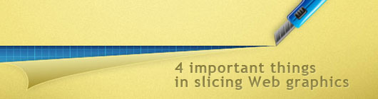 4 important things in slicing Web graphics