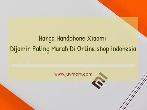 Harga Handphone Xiaomi Dijamin Paling Murah Di Online shop indonesia