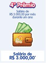 O 4º Prêmio ( Rio de Prêmios ) você pode ganhar um salário de 3 mil todo mês durante 1 ano.
