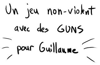 Un jeu non-violent avec des guns pour Guillaume