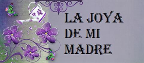 LA JOYA DE MI MADRE