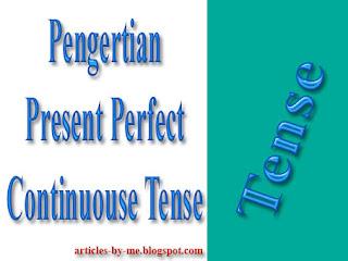 Pengertian Present Perfect Continuouse Tense