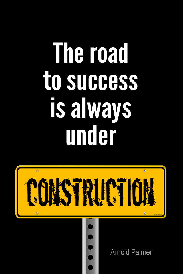 visual quote - image quotation for SUCCESS - The road to success is always under construction. - Arnold Palmer