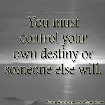 control your destiny or someone else Control your own destiny or someone else will - jack welch quotes at azquotescom.