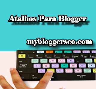 atalhos-uteis-de-teclado-para-edicao-rapido-no-blogger
