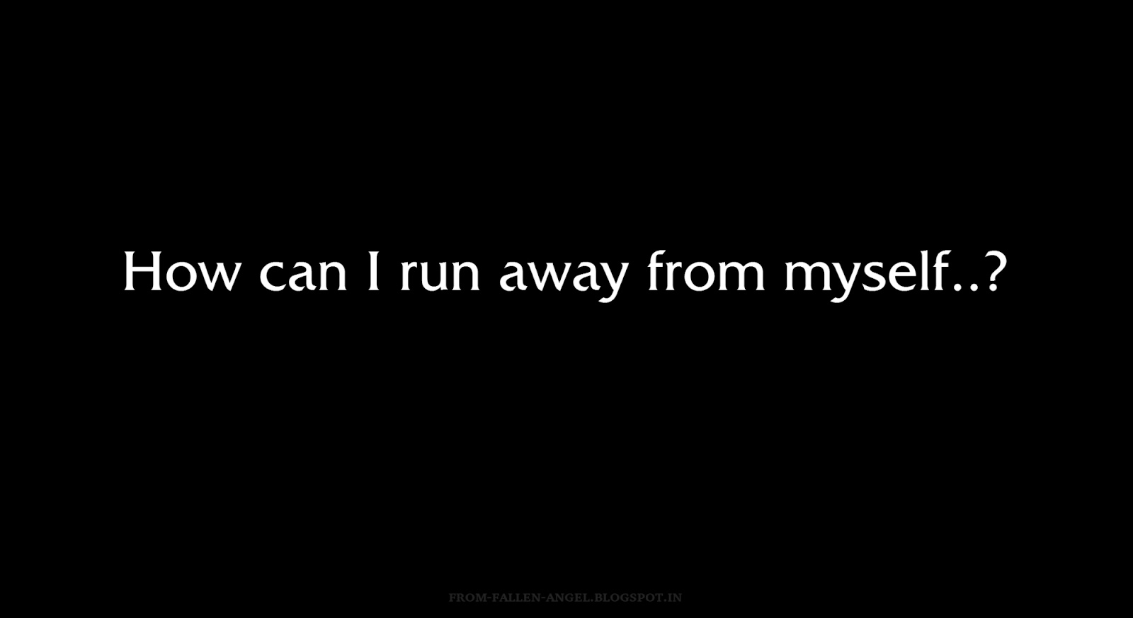 How can I run away from myself