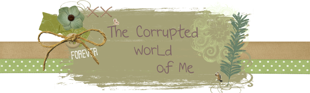 The Corrupted WorLd of Me...