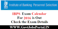 IBPS EXAM CALENDAR FOR 2016 IS OUT