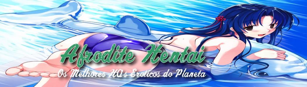 Afrodite Hentai - Os Melhores Hentais e HQ´s Eróticos do Planeta!