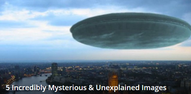 5 Incredibly Mysterious & Unexplained Images