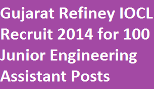 IOCL Gujarat Refinery Recruitment 2014 for 100 Junior Engineering Asst Posts in Production, TPS, Fire & Safety-Apply Online at www.iocl.com