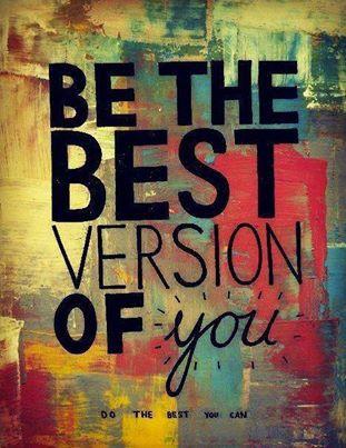 Sé la mejor versión de ti mismo