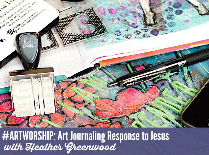 #ARTWORSHIP an art journaling response to Jesus | Truth Scrap 2015