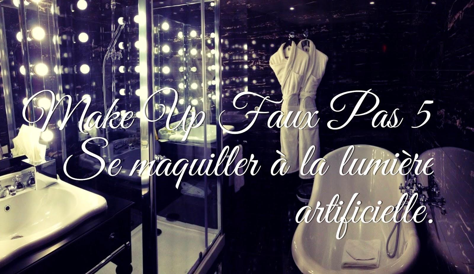 Make Up Faux Pas | 5. Se maquiller à la lumière artificielle