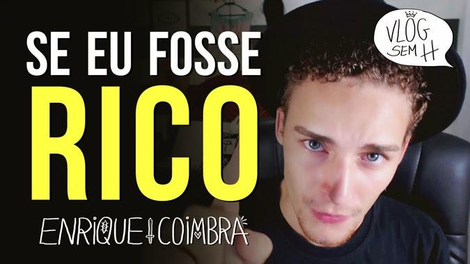 Enrique Coimbra - Se eu fosse rico - Vlog Sem H