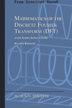 Mathematics of the Discrete Fourier Transform (DFT): with Audio Applications
