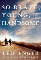 Cover of So Brave, Young, and Handsome by Leif Enger