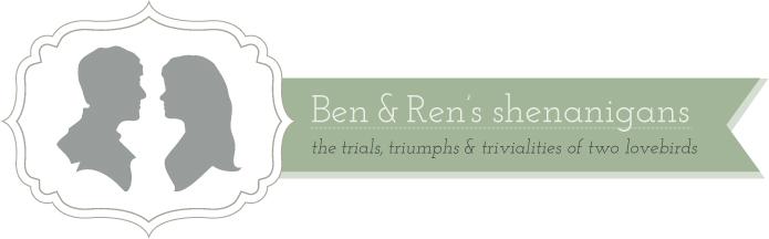 Ben and Ren's shenanigans