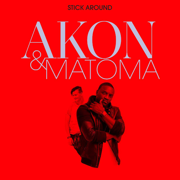 Akon & Matoma - Stick Around - Single Cover