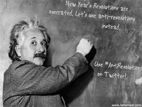 Anti-Resolutions are so much more fun than New Year's Resolutions.