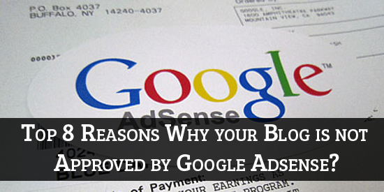 Top 8 Reasons Why your Blog is not Approved by Google AdSense?