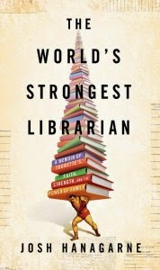 Book cover: The World's Strongest Librarian, a Memoir of Tourette's, Faith, Strength, and the Power of Family by Josh Hangarne. On his back and shoulders, a weightlifter supports a pyramid of books.