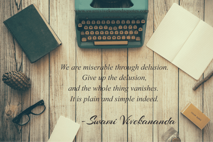 Letting Go Quotes from Swami Vivekananda: Give up the delusion, and the whole thing vanishes...