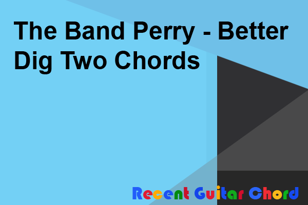 The Band Perry - Better Dig Two Chords